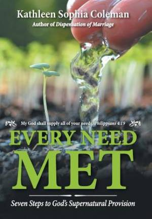 Every Need Met: Seven Steps to God's Supernatural Provision