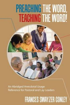 Preaching the Word, Teaching the Word!: An Abridged Anecdotal Usage Reference for Pastoral and Lay Leaders