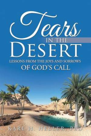 Tears in the Desert: Lessons from the Joys and Sorrows of God's Call