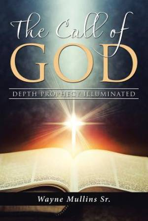 The Call Of God: Depth Prophecy Illuminated