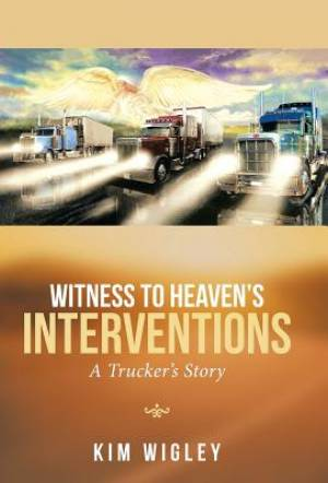 Witness to Heaven's Interventions: A Trucker's Story