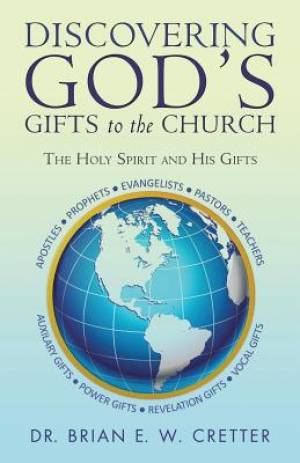 Discovering God's Gifts to the Church: The Holy Spirit and His Gifts
