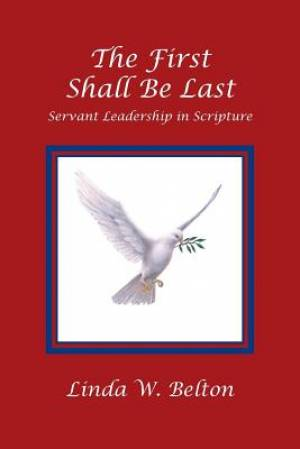 The First Shall Be Last: Servant Leadership in Scripture