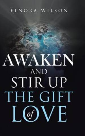 Awaken and Stir Up the Gift of Love