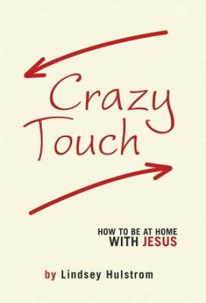 Crazy Touch: How to be at home with Jesus