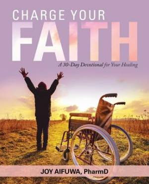 Charge Your Faith: A 30-Day Devotional for Your Healing