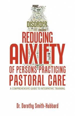Reducing Anxiety of Persons Practicing Pastoral Care: A Comprehensive Guide to Interpathic Training