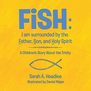 FiSH: i am surrounded by the Father, Son, and Holy Spirit: A Children's Story About the Trinity