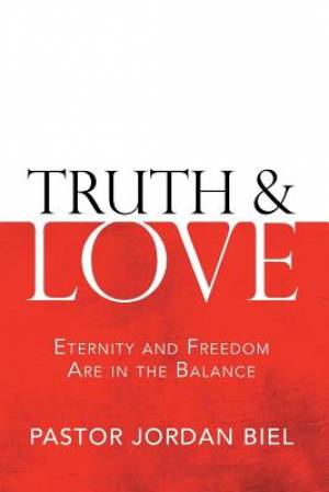 Truth & Love: Eternity and Freedom are in the Balance