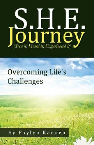 S.H.E. Journey [Seen It, Heard It, Experienced It]: Overcoming Life's Challenges