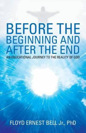 Before the Beginning and After the End: An Educational Journey to the Reality of God