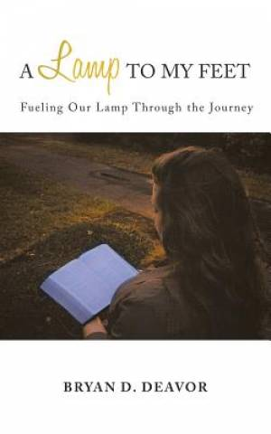 A Lamp to My Feet: Fueling Our Lamp Through the Journey