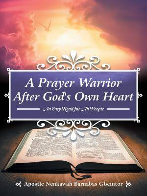A Prayer Warrior After God's Own Heart: An Easy Read for All People