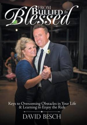 From Bullied to Blessed: Keys to Overcoming Obstacles in Your Life & Learning to Enjoy the Ride