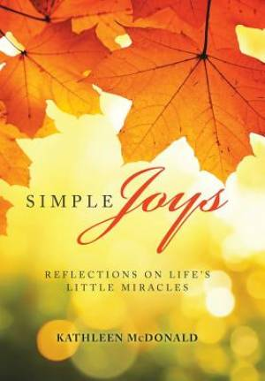 Simple Joys: Reflections on Life'S Little Miracles