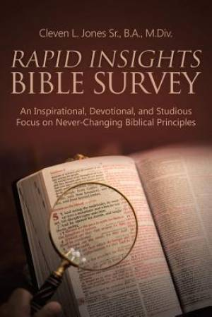 Rapid Insights Bible Survey: An Inspirational, Devotional, and Studious Focus on Never-Changing Biblical Principles