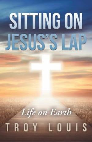 Sitting on Jesus'S Lap: Life on Earth