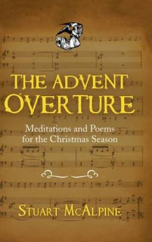 The Advent Overture: Meditations and Poems for the Christmas Season