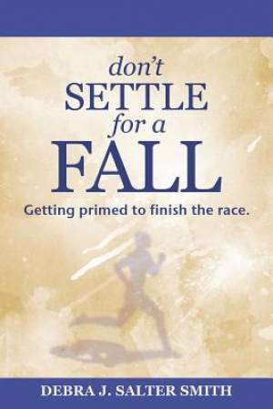 Don'T Settle for a Fall: Getting Primed to Finish the Race.