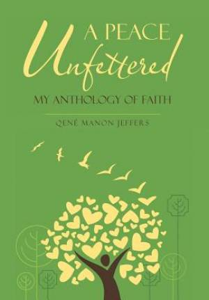 A Peace Unfettered: My Anthology of Faith