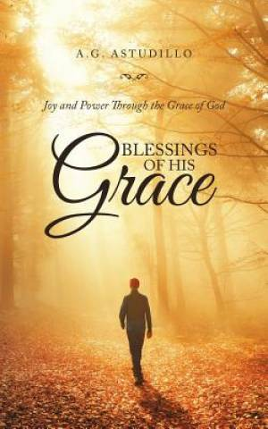 Blessings of His Grace: Joy and Power Through the Grace of God