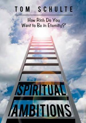 Spiritual Ambitions: How Rich Do You Want to Be in Eternity?