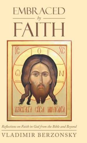 Embraced by Faith: Reflections on Faith in God from the Bible and Beyond