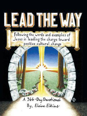 Lead the Way: Following the Words and Examples of Jesus in Leading the Charge Toward Positive Cultural Change