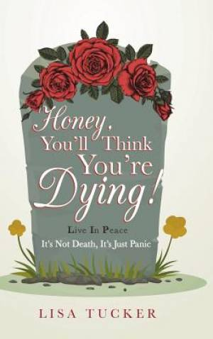 Honey, You'Ll Think You'Re Dying!: It'S Not Death, It'S Just Panic