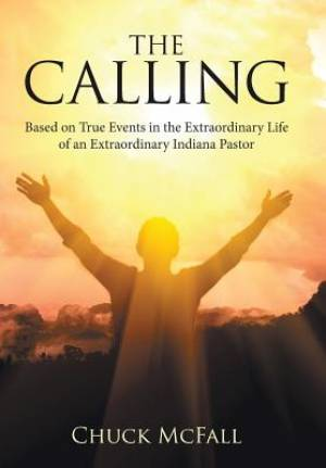 The Calling: Based on True Events in the Extraordinary Life of an Extraordinary Indiana Pastor