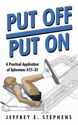 Put Off/Put On: A Practical Application of Ephesians 4:17-32