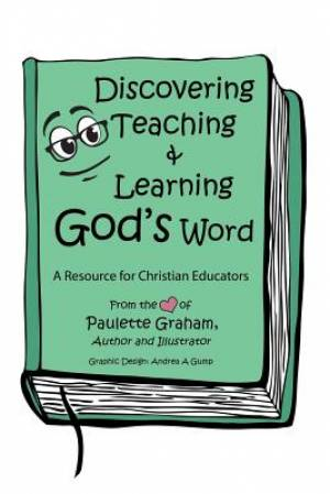 Discovering Teaching & Learning God's Word: A Resource for Christian Educators