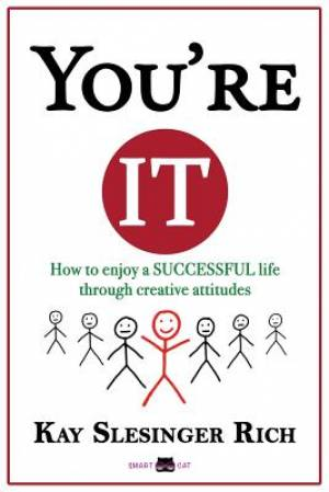 You're It: How to enjoy a SUCCESSFUL life through creative attitudes