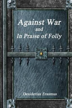 Against War and In Praise of Folly