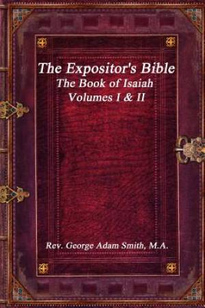 The Expositor's Bible: The Book of Isaiah Volumes I & II