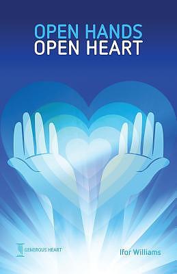 Open Hands Open Heart: Discovering God's Amazing Generosity