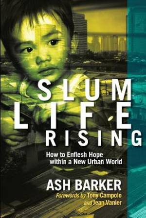 Slum Life Rising: How to Enflesh Hope within a New Urban World