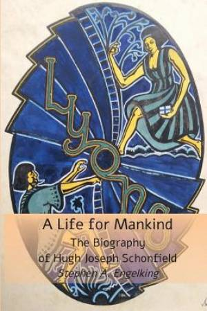 A Life for Mankind: The Biography of Hugh Joseph Schonfield