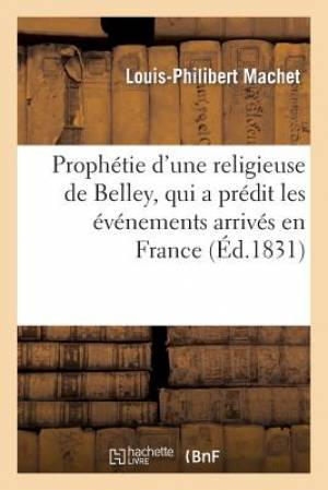 Prophetie D'Une Religieuse de Belley, Qui a Predit Les Evenements Arrives En France Depuis