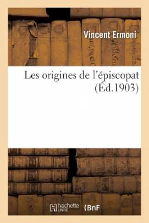 Les Origines de L'Episcopat