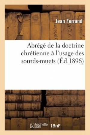 Abrege de La Doctrine Chretienne A L'Usage Des Sourds-Muets