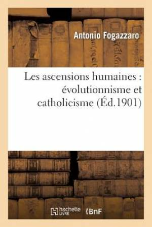Les Ascensions Humaines: Evolutionnisme Et Catholicisme