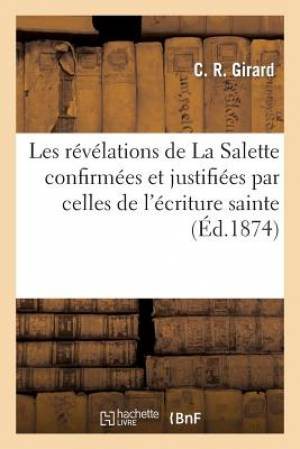 Les Revelations de La Salette Confirmees Et Justifiees Par Celles de L Ecriture Sainte