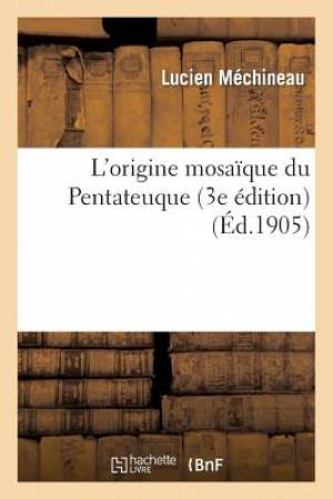 L'Origine Mosaique Du Pentateuque (3e Edition)