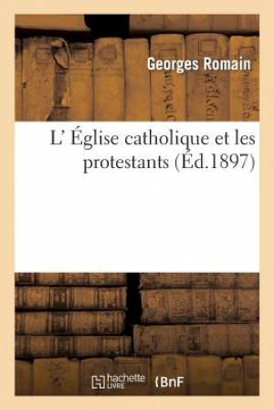 L' Eglise Catholique Et Les Protestants