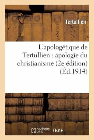 L'Apologetique de Tertullien: Apologie Du Christianisme (2e Edition)