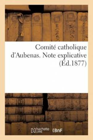 Comite Catholique D'Aubenas. Note Explicative