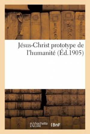 Jesus-Christ Prototype de L'Humanite