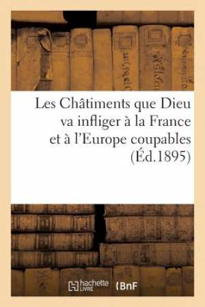 Les Chatiments Que Dieu Va Infliger a la France Et A L'Europe Coupables (Ed.1895)