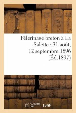 Pelerinage Breton a la Salette: 31 Aout, 12 Septembre 1896